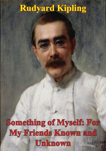 Something Of Myself: For My Friends Known And Unknown ebook by Rudyard Kipling