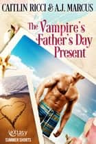 The Vampire's Father's Day Present ebook by Caitlin Ricci, A.J. Marcus