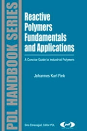 Reactive Polymers Fundamentals and Applications: A Concise Guide to Industrial Polymers ebook by Fink, Johannes Karl