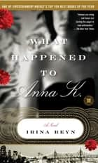 What Happened to Anna K. ebook by Irina Reyn