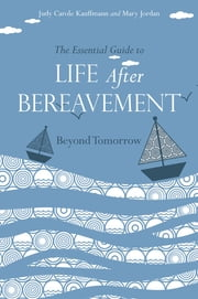 The Essential Guide to Life After Bereavement - Beyond Tomorrow ebook by Mary Jordan,Judy  Carole Kauffmann