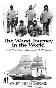 The Worst Journey in the World ebook by Apsley Cherry-Garrard