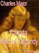 Yolanda: Maid of Burgandy ebook by Charles Major