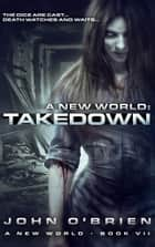 A New World: Takedown ebook by John O'Brien