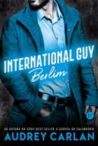 International Guy: Berlim - vol. 8 ebook by Audrey Carlan