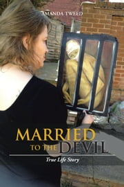 Married to the Devil - True Life Story ebook by Amanda Tweed