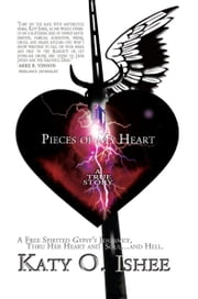 Pieces of My Heart - A Free Spirited Gypsy's Journey ebook by Katy O. Ishee
