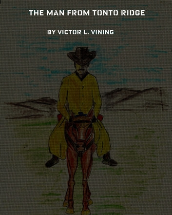 The Man From Tonto Ridge ebook by Victor L. Vining