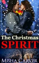 The Christmas Spirit ebook by Misha Carver