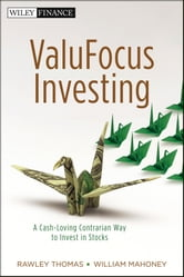 ValuFocus Investing - A Cash-Loving Contrarian Way to Invest in Stocks ebook by Rawley Thomas,William Mahoney
