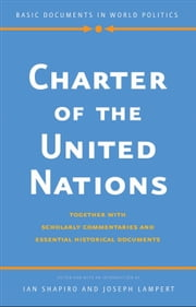 Charter of the United Nations - Together with Scholarly Commentaries and Essential Historical Documents ebook by Ian Shapiro,Joseph Lampert