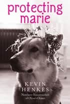 Protecting Marie ebook by Kevin Henkes