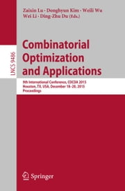 Combinatorial Optimization and Applications - 9th International Conference, COCOA 2015, Houston, TX, USA, December 18-20, 2015, Proceedings ebook by Zaixin Lu,Donghyun Kim,Weili Wu,Wei Li,Ding-Zhu Du
