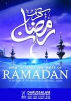 How to Make the Most of Ramadan ebook by Darussalam Publishers,Darussalam Research