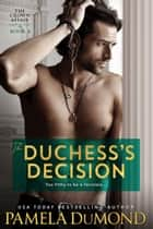 The Duchess's Decision - A Hot Romantic Comedy ebook by Pamela DuMond