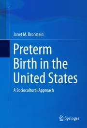 Preterm Birth in the United States - A Sociocultural Approach ebook by Janet M. Bronstein
