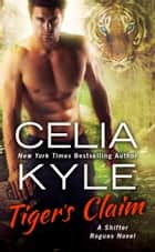 Tiger's Claim - A Paranormal Shifter Romance ebook by Celia Kyle