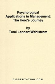 Psychological Applications in Management: The Hero's Journey ebook by Wahlstrom, Tomi Lennart