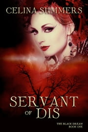 Servant of Dis - The Black Dream, #1 ebook by Celina Summers