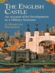 The English Castle ebook by A. Hamilton Thompson