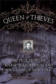 "Queen of Thieves - The True Story of ""Marm"" Mandelbaum and Her Gangs of New York ebook by J. North Conway"