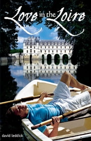 Love in the Loire ebook by David Leddick