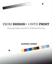 From Design Into Print: Preparing Graphics and Text for Professional Printing ebook by Cohen, Sandee