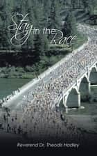 Stay in the Race - Autobiography of Rev. Dr. Theodis Hadley 電子書 by Reverend Dr. Theodis Hadley