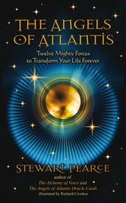 The Angels of Atlantis - Twelve Mighty Forces to Transform Your Life Forever ebook by Stewart Pearce, Richard Crookes