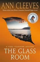 The Glass Room - A Vera Stanhope Mystery ebook by Ann Cleeves