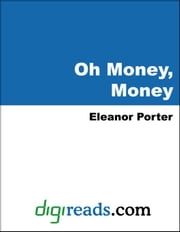 Oh Money, Money ebook by Porter, Eleanor