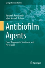 Antibiofilm Agents - From Diagnosis to Treatment and Prevention ebook by Kendra P. Rumbaugh,Iqbal Ahmad