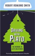 Driving With Plato - The Meaning of Life's Milestones eBook by Robert Rowland Smith
