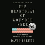 The Heartbeat of Wounded Knee - Native America from 1890 to the Present audiobook by David Treuer