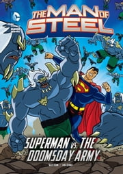 The Man of Steel: Superman vs. the Doomsday Army ebook by Laurie S. Sutton,Luciano Vecchio