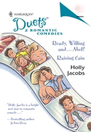 Ready, Willing and...Abel? & Raising Cain ebook by Holly Jacobs