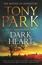 Dark Heart ebook by Tony Park
