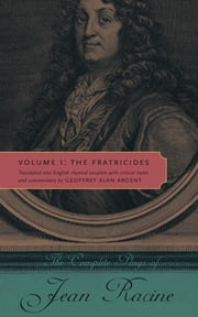 The Complete Plays of Jean Racine - Volume 1: The Fratricides ebook by Jean Racine,Geoffrey Alan Argent