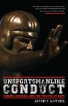 Unsportsmanlike Conduct - College Football and the Politics of Rape ebook by Jessica Luther