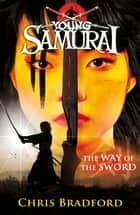 The Way of the Sword (Young Samurai, Book 2) - The Way of the Sword ebook by Chris Bradford