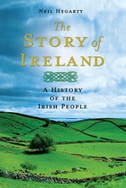 The Story of Ireland - A History of the Irish People ebook by Neil Hegarty