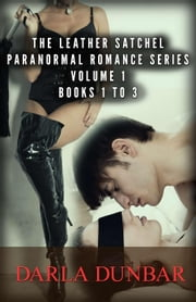 The Leather Satchel Paranormal Romance Series - Volume 1, Books 1 to 3 ebook by Darla Dunbar