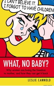 What No Baby? ebook by Cannold, Leslie
