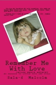 Remember Me With Love..Caylee Anthony..my message to little boys and girls ebook by Sala-d Malcolm