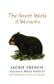 The Secret World Of Wombats ebook by Jackie French, Bruce Whatley