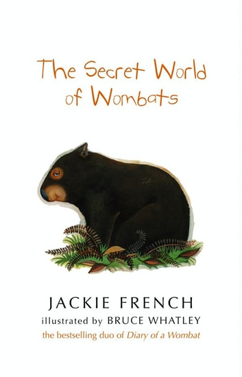 The Secret World Of Wombats ebook by Jackie French,Bruce Whatley