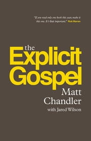 The Explicit Gospel ebook by Matt Chandler,Jared C. Wilson