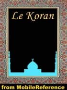 Le Koran (French Edition): Traduction nouvelle faite sur le texte Arabe par M. Kasilmirski (Mobi Spirtual) ebook by MobileReference