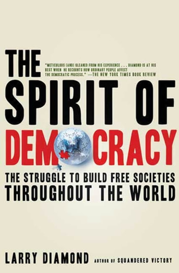 The Spirit of Democracy - The Struggle to Build Free Societies Throughout the World ebook by Larry Diamond