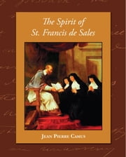 The Spirit of St. Francis de Sales ebook by Camus, Jean Pierre